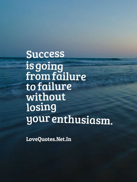 Success is going from failure to failure without losing your enthusiasm
